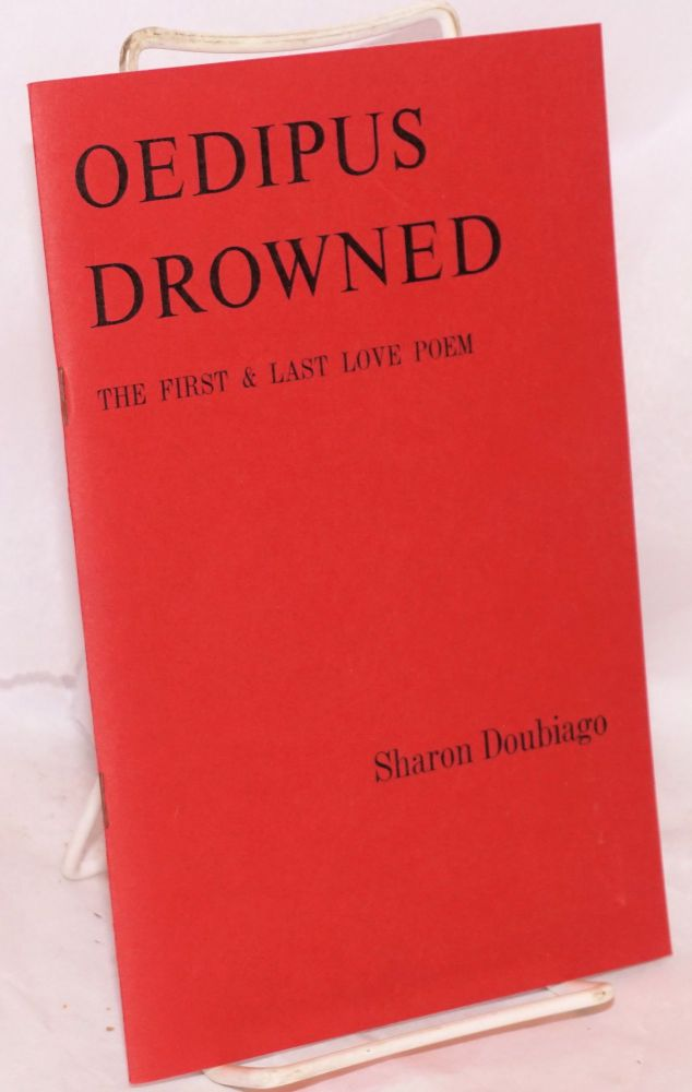 Oedipus Drowned: the first and last love poem. Sharon Doubiago.