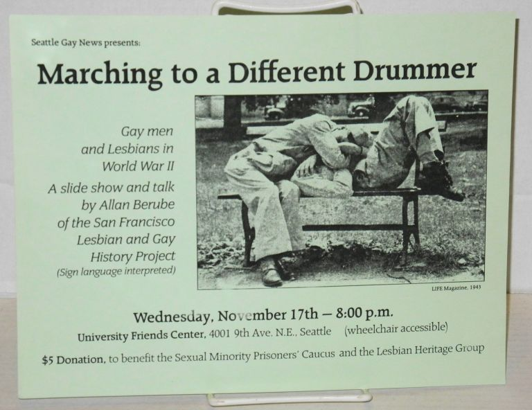 Seattle Gay News presents: Marching to a different drummer [handbill] Gay men and Lesbians in World War II; a slide show and talk by Allan Berube of the San Francisco Lesbian and Gay History Project, Wednesday, November 17th - 8:00p.m.