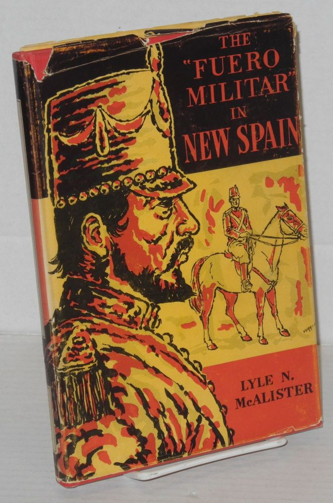 "The ""Fuero Militar"" in New Spain 1764 - 1800. Lyle N. McAlister."