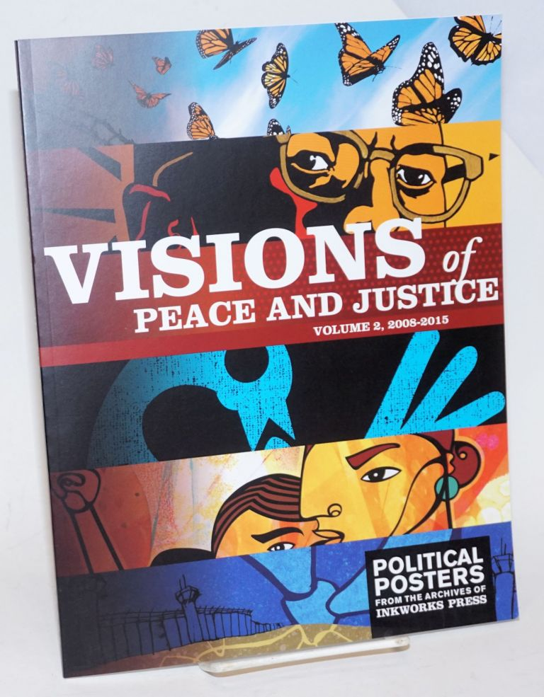 Visions of peace and justice. Volume 2, 2008-2015. Political posters from the archives of Inkworks Press. Inkworks Press.