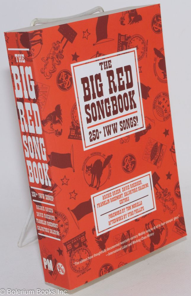 The big red songbook. 250+ IWW songs! Foreword by Tom Morello, afterword by Utah Phillips. Archie Green, eds, Salvatore Salerno, Franklin Rosemont, David Roediger.