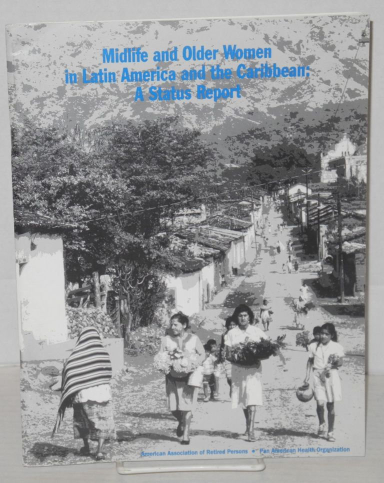 Midlife and older women in Latin American and the Caribbean: a status report. Lee Sennott-Miller.