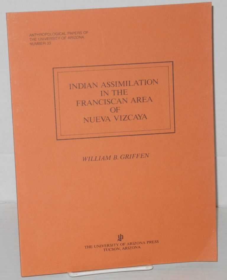 Indian assimilation in the Franciscan area of the Nueva Vizcaya. William B. Griffen.