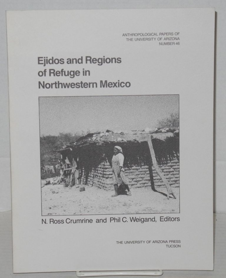 Ejidos and regions of refuge in Northwestern Mexico. N. Ross Crumrine, Phil C. Wigand.