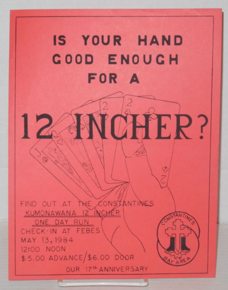 Is your hand good enough for a 12 incher? [handbill] find out at the Constantines Kumonawana 12 incher One Day Run: check-in at Febes May 13, 1984; our 17th anniversary. Constantines Bay Area Motorcycle Club.
