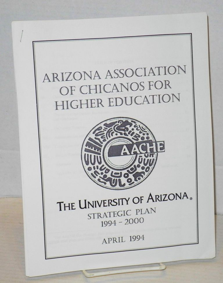 Arizona Association of Chicanos for Higher Education, the University of Arizona, strategic plan 1994 - 2000 April, 1994. A. A. C. H. E.