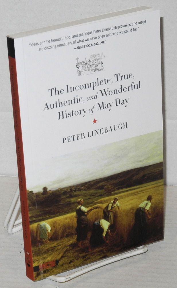 The incomplete, true, authentic and wonderful history of May Day. Peter Linebaugh.