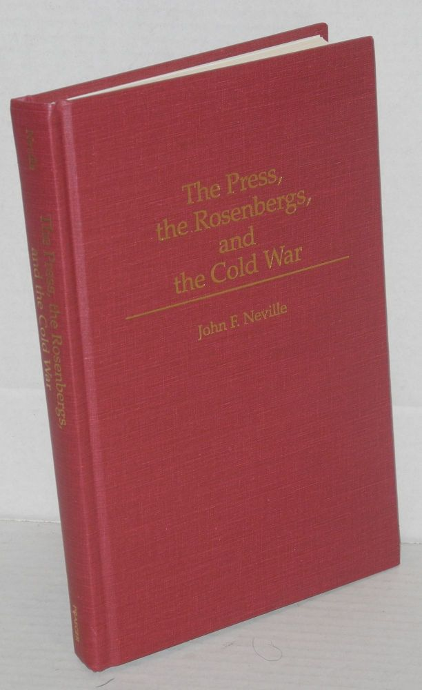 The press, the Rosenbergs, and the Cold War. John F. Neville.