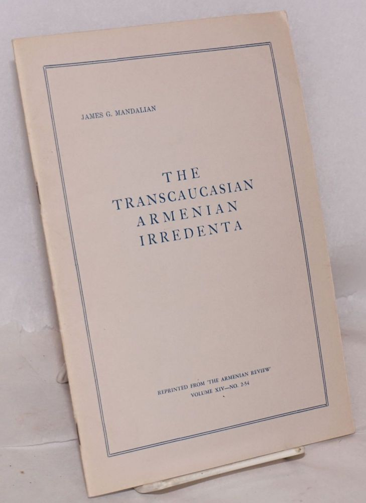 The Transcaucasian Armenian irredenta. James G. Mandalian.