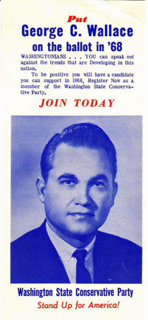Put George C. Wallace on the ballot in '68. Washingtonians ... you can speak out against the trends that are developing in this nation. The only way to be positive you will have a candidate you can support in 1968 is to register now as a member of the Washington State Conservative Party. George C. Wallace.
