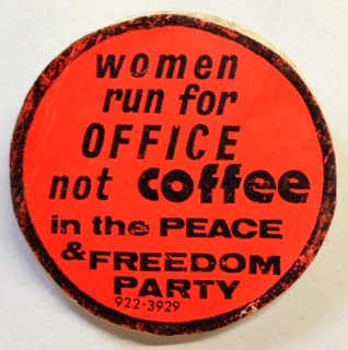 Women run for Office not Coffee in the Peace and Freedom Party [pinback button]