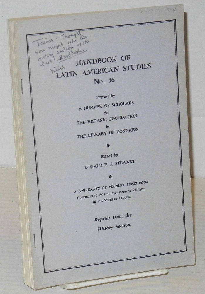 Handbook of Latin American Studies no. 36; prepared by a number of scholars for the Hispanic Foundation in the Library of Congress. Donald E. J. Stewart.