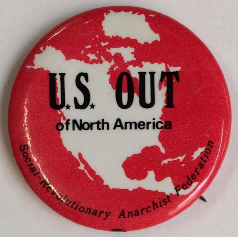 US Out of North America [pinback button]. Social Revolutionary Anarchist Federation.