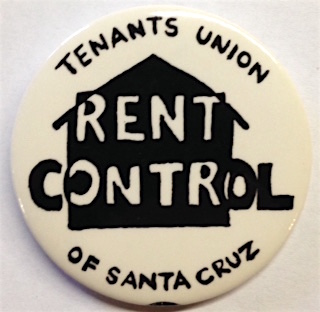 Rent Control [pinback button]. Tenants Union of Santa Cruz.