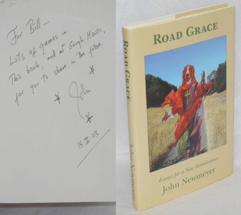 Road grace: essays for a new renaissance. John Newmeyer.