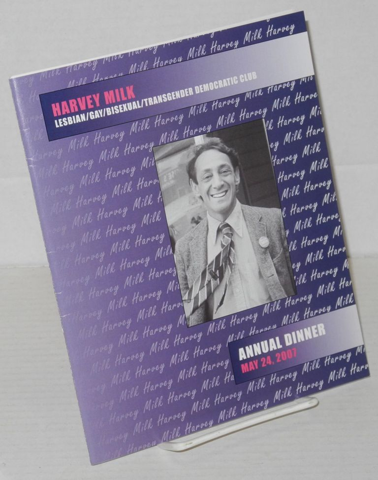 Harvey Milk Lesbian.Gay.Bisexual.Transgender Democratic Club 29th Anniversary Awards Dinner [souvenir program] May 24, 2007. Harvey Milk.