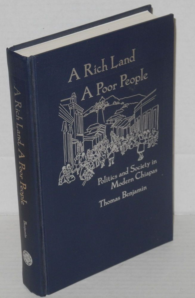 A rich land, a poor people: politics and society in modern Chiapas. Thomas Benjamin.