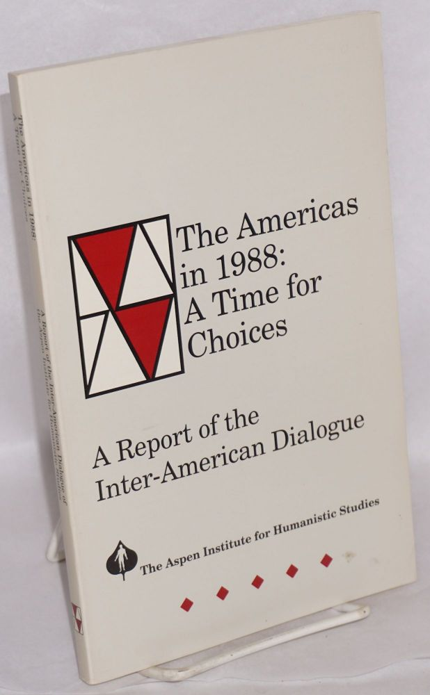 The Americas in 1988: a time for choices; a report of the Inter-American Dialogue. The Aspen Institute for Humanistic Studies.