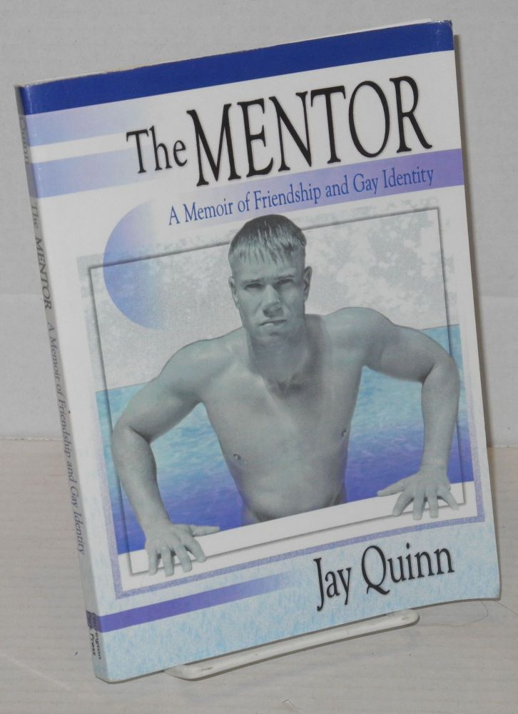 The Mentor: a memoir of friendship and gay identity. Jay Quinn.