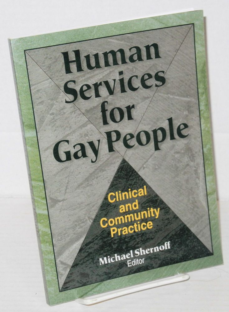 Human services for gay people: clinical and community practice. Michael Shernoff.