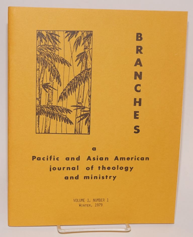 Branches: a Pacific and Asian American journal of theology and ministry. Vol. 1 no. 1 (Winter 1979