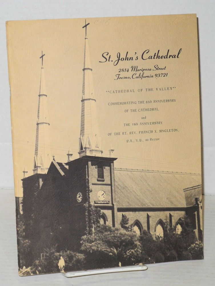 """St John's Cathedral: """"Cathedral of the Valley"""" 2814 Mariposa Street, Fresno, California 93721 commemorating the 85th anniversary of the Cathedral and the 19th anniversary of the Rt. Rev. Francis X. Singleton, P.A, V.U. as rector. Rt. Rev. Francis X. Singleton."""
