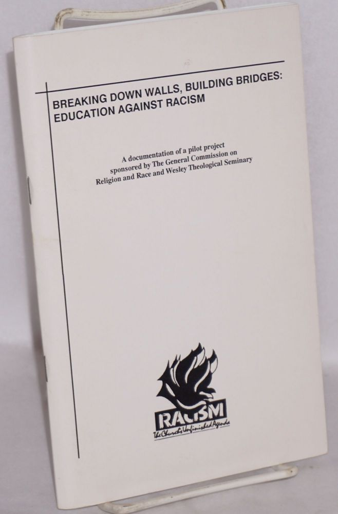 Breaking down walls, building bridges: Education against racism. A documentation of a pilot project sponsored by the General Commission on Religion and Race and Wesley Theological Seminary. Bess Cobb-Howard, Evelyn Fitzgerald.