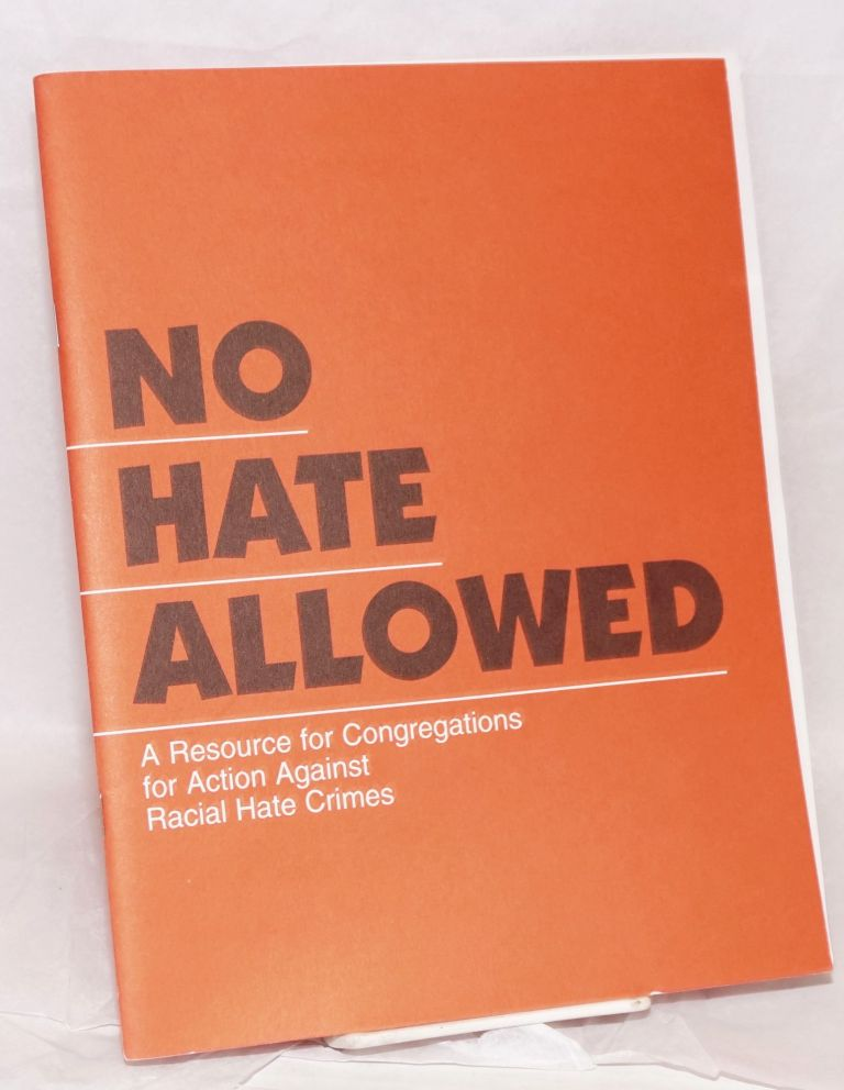No hate allowed: a resource for congregations for action against racial hate crimes A documentation of a pilot project sponsored by the General Commission on Religion and Race and Wesley Theological Seminary