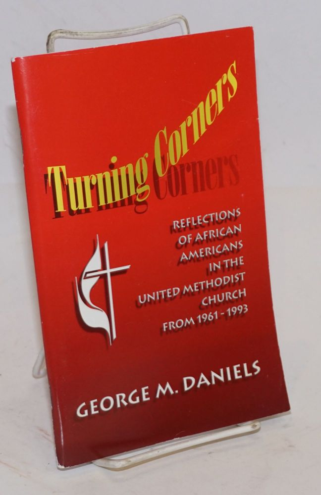 Turning corners: reflections on African Americans in the United Methodist Church from 1961-1993. George M. Daniels.