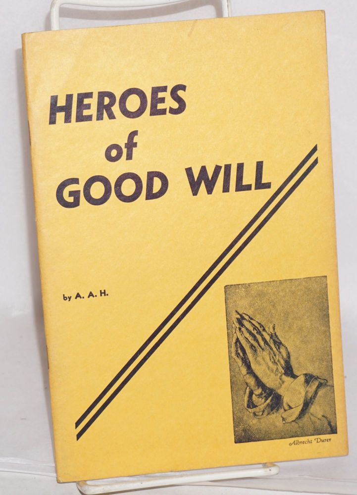 Heroes of good will: thirty-five stories of valor in creative living. Allan A. Hunter.