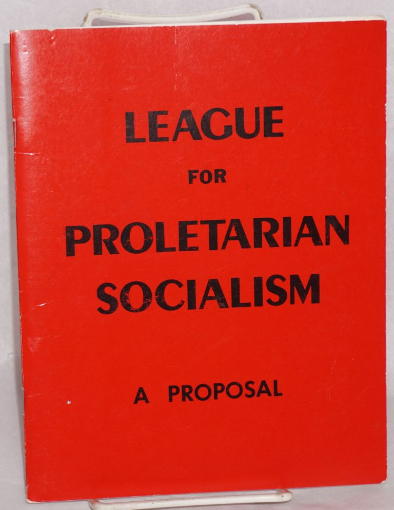 A proposal for Marxist-Leninists at the Western Socialist Social Science Conference. League for Proletarian Socialism.
