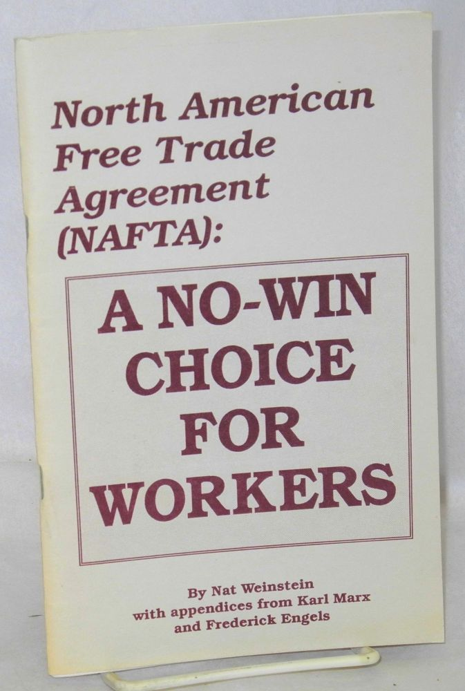 North American Free Trade Agrteement (NAFTA): A no-win choice for workers. Nat Weinstein.