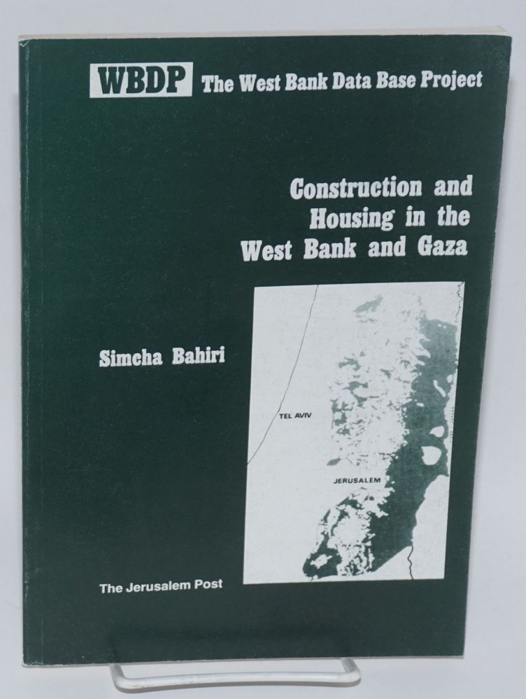 Construction and housing in the West Bank and Gaza: Research report. Simcha Bahiri.