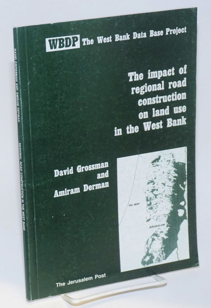 The impact of regional road construction on land use in the West Bank. David Grossman, Amiram Derman.