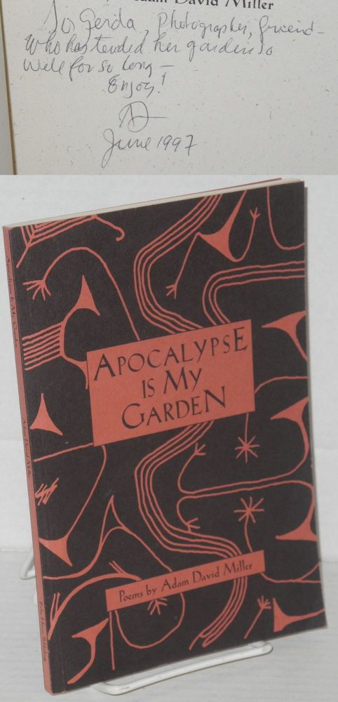 Apocalypse is my garden; poems. Adam David Miller.