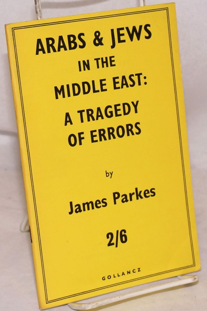 Arabs and Jews in the Middle East: a tragedy of errors. James Parkes.