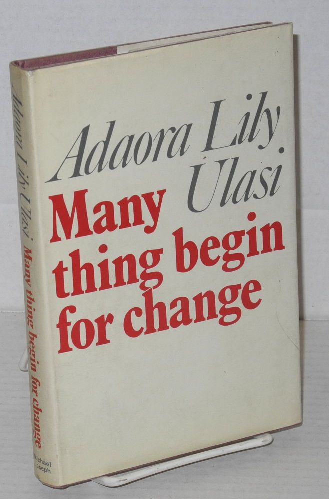 Many thing begin for change. Adaora Lily Ulasi.
