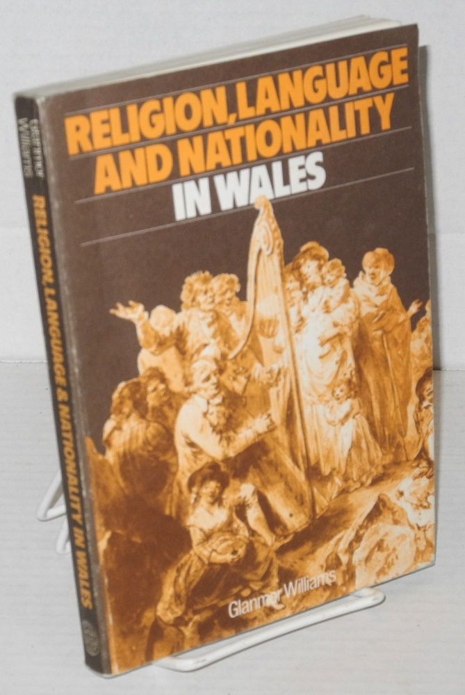 Religion, language, and nationality in Wales. Historical essays. Glanmor Williams.