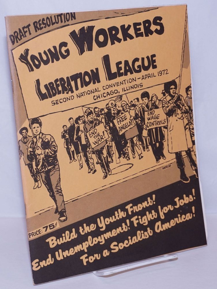 Draft resolution, Young Workers Liberation League, second national convention, April 1972 [cover title]. Young Workers Liberation League.