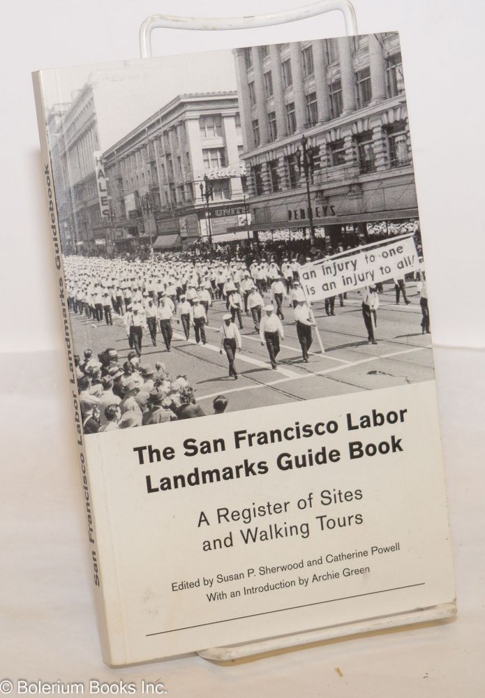 The San Francisco labor landmarks guide book, a register of sites and walking tours. With an introduction by Archie Green. Susan P. Sherwood, eds Chatherine Powell.