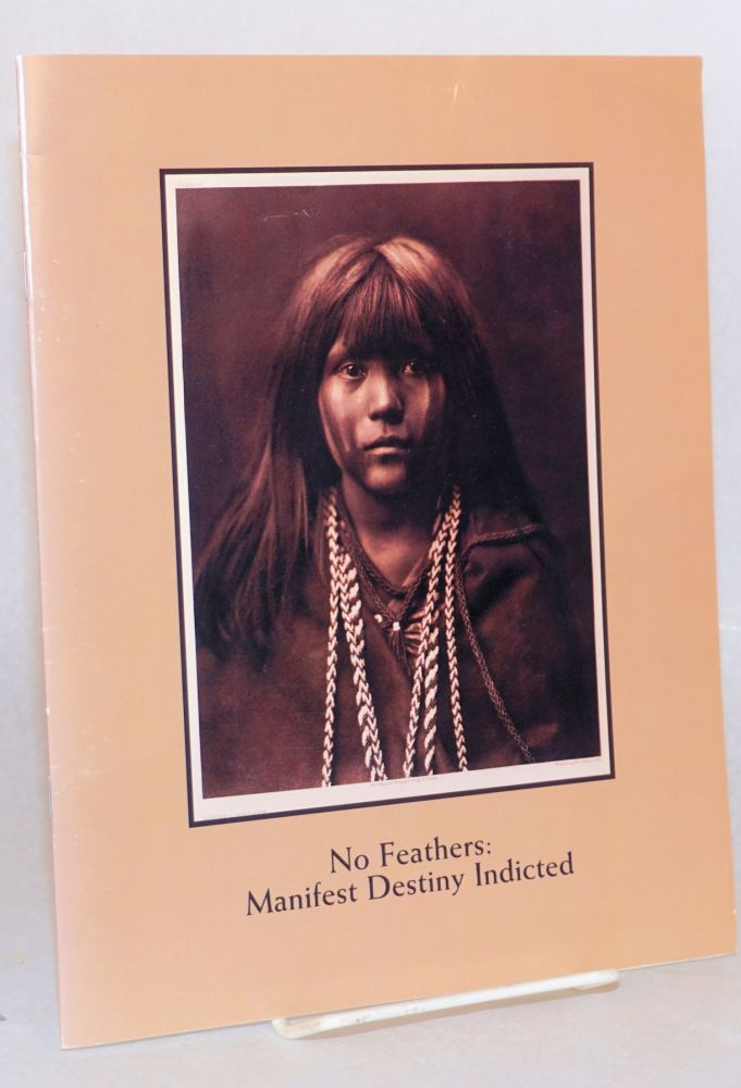 No feathers: manifest destiny indicted Catalogue of an exhibition held November 11-December 9, 1994. Donald Garfield.