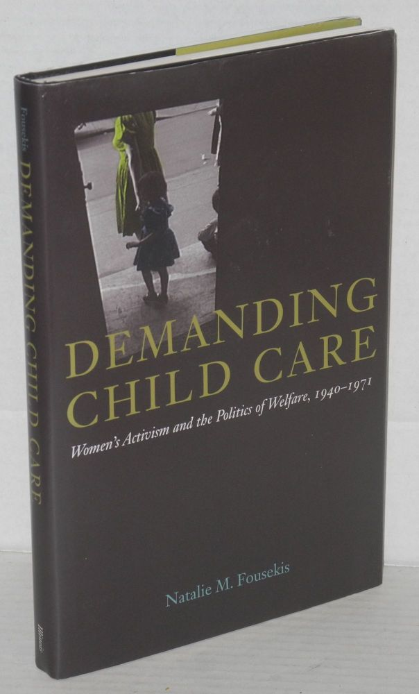 Demanding child care, women's activism and the politics of welfare, 1940-71. Natalie M. Fousekis.