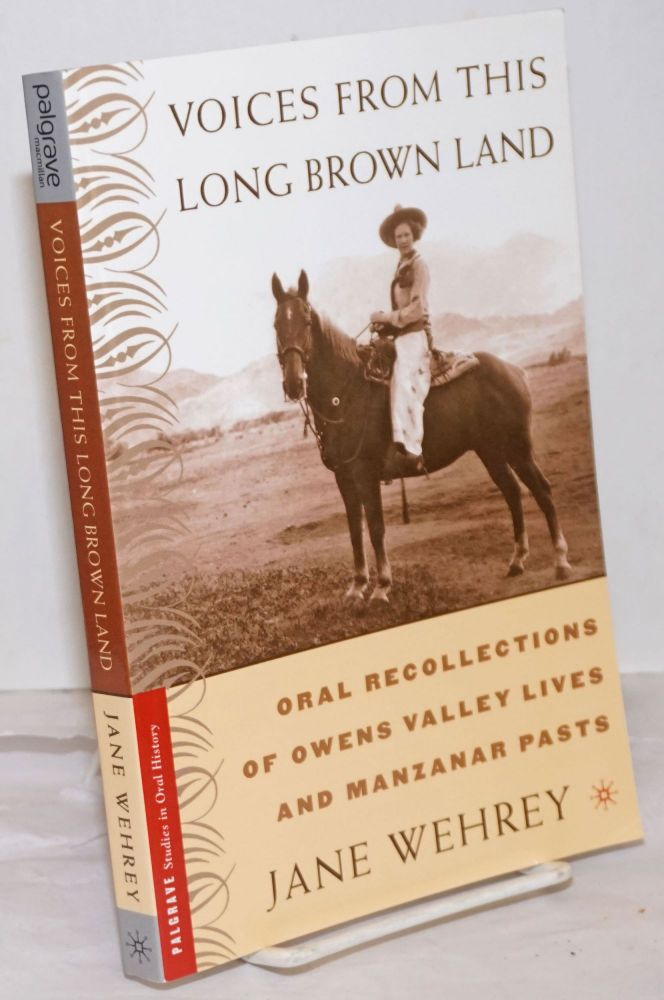 Voices from this long brown land. Oral recollections of Owens Valley lives and Manzanar pasts. Jane Wehrey.