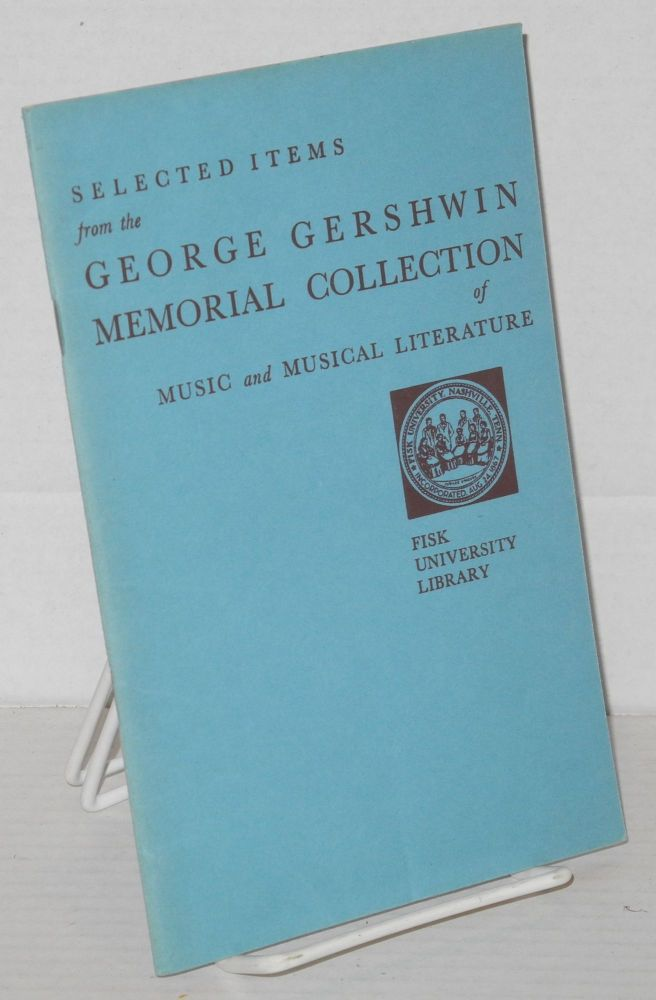 Selected items from the George Gershwin Memorial Collection of Music and Literature Founded by Carl Van Vechten. George Gershwin, , Arna Bontemps.