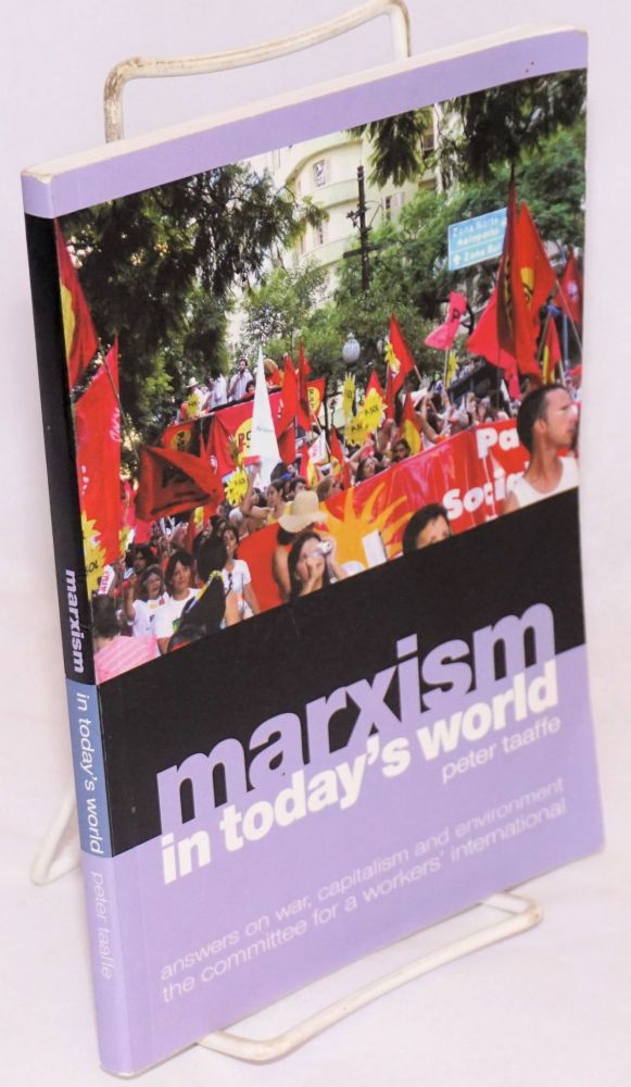 Marxism in today's world. Answers on war, capitalism and environment, the Committee for a Workers' International. Peter Taaffe.