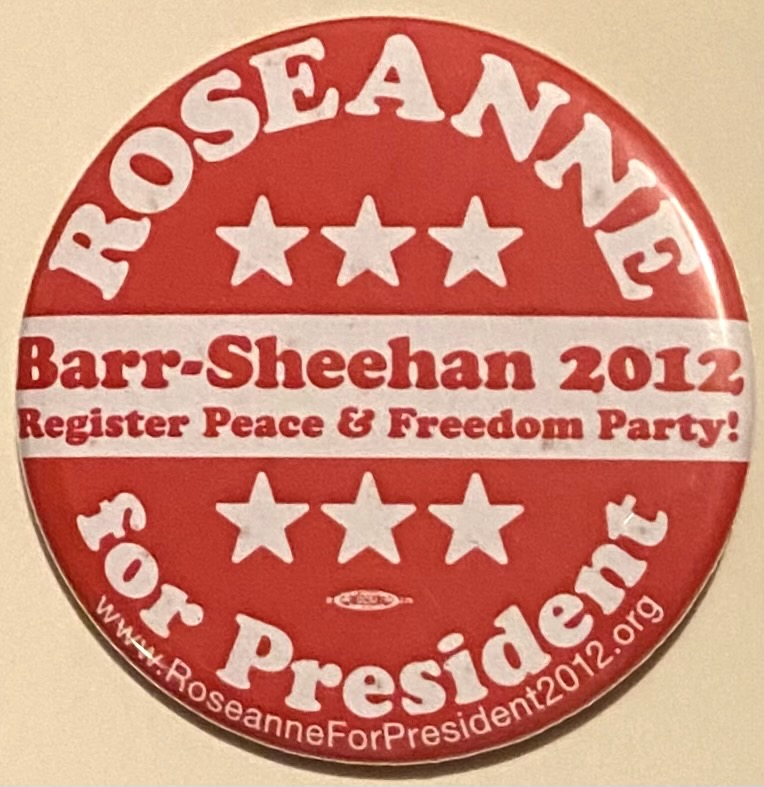 Roseanne for President / Barr-Sheehan 2012 / Register Peace and Freedom Party [pinback button]. Roseanne Barr.