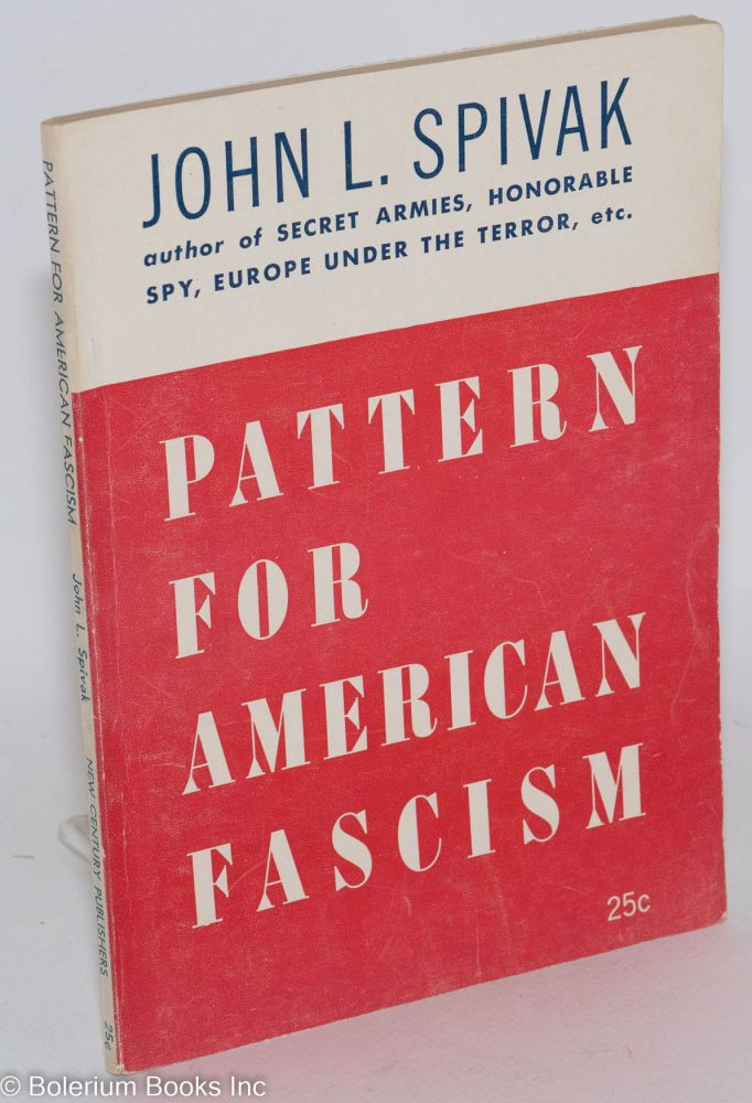 Pattern for American fascism. John L. Spivak.
