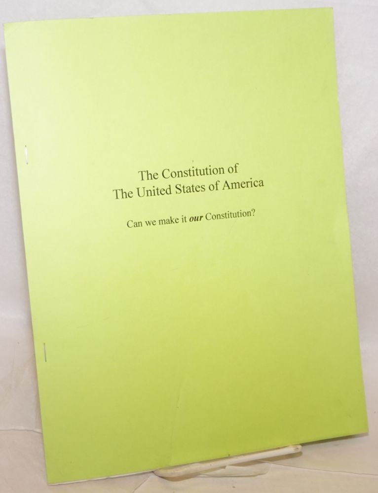 The Constitution of the United States of America: Can we make it our Constitution? Charles H. Anderson.