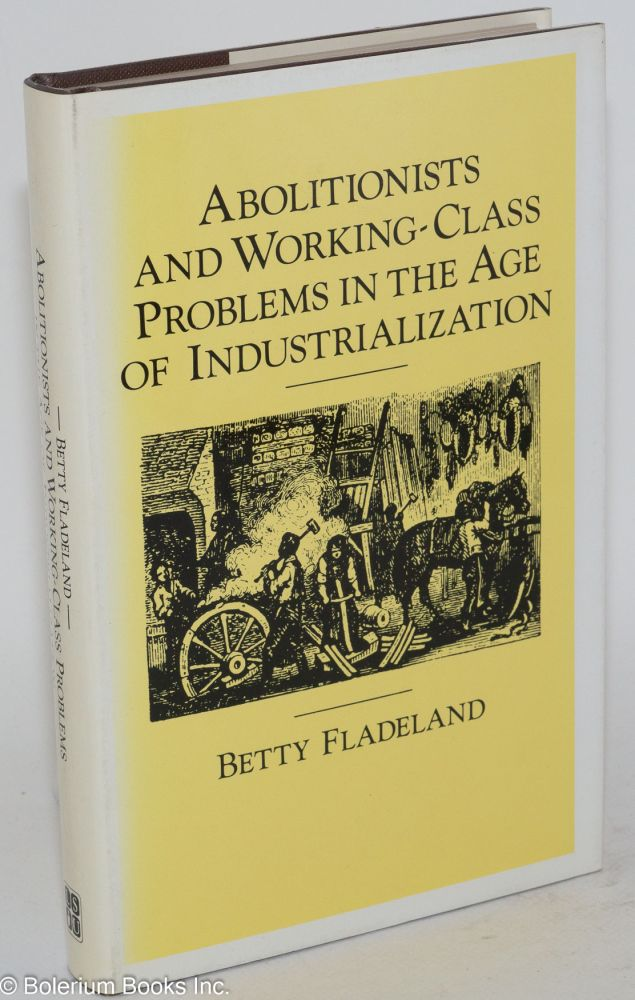 Abolitionists and working-class problems in the age of industrialization. Betty Fladeland.