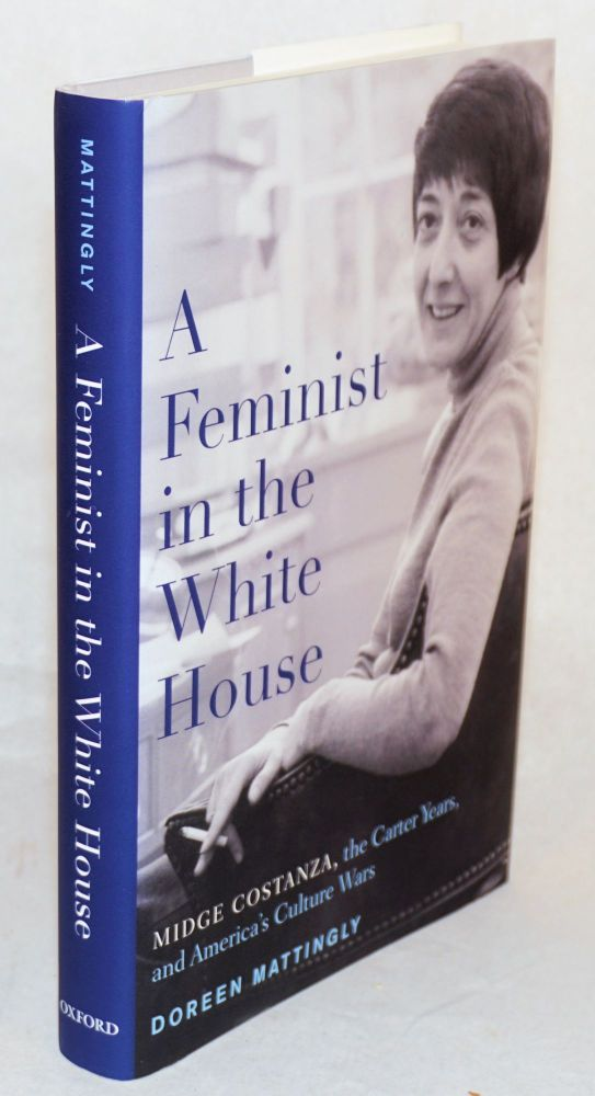 A feminist in the White House, Midge Costanza, the Carter years, and America's culture wars. Doreen J. Mattingly.